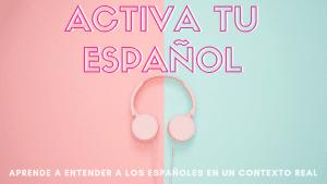 activa tu español course understand spanish
